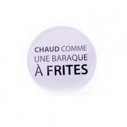 Badge Chaud comme une baraque à frites