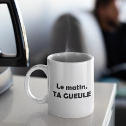 Mug Le matin, ta gueule