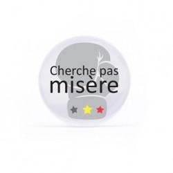 Badge Cherche pas misère